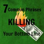 7 Common Phrases Killing Your Bottom Line